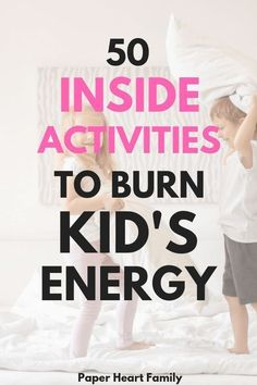 Inside Activities For High Energy Kids- 50 Ways To Burn Off Energy  