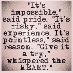 Give it a try...listen to your heart.