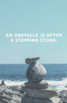 An obstacle is often a stepping stone.    #fertility #infertility #naturalfertility #NaturalFertilityShop #NaturalFertilityInfo #fertilityinspiration