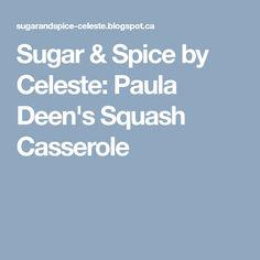 Sugar & Spice by Celeste: Paula Deen's Squash Casserole