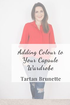 Blogger Tartan Brunette shares her favourite tips for adding colour to your capsule wardrobe without having to spend money on new clothes