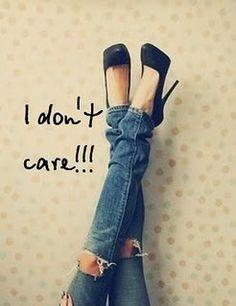 I don't care...I have heels on!