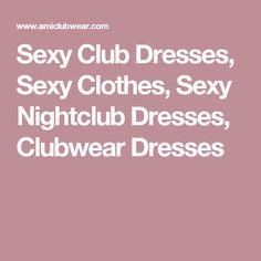 Sexy Club Dresses, Sexy Clothes, Sexy Nightclub Dresses, Clubwear Dresses