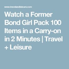 Watch a Former Bond Girl Pack 100 Items in a Carry-on in 2 Minutes | Travel + Leisure