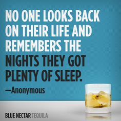 No one looks back on their life and remembers the nights they got plenty of sleep. #quote