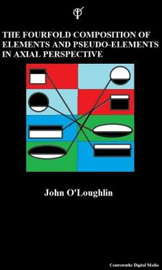 The Fourfold Composition of Elements and pseudo-Elements in Axial Perspective by John O'Loughlin, http://www.amazon.com/dp/B00K78KXFW/ref=cm_sw_r_pi_dp_bOpCtb142KBE6