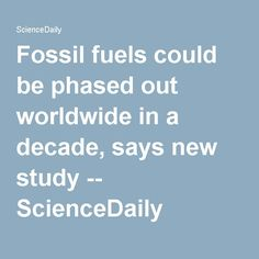 Fossil fuels could be phased out worldwide in a decade, says new study -- ScienceDaily