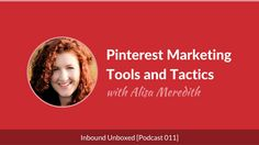 Pinterest Marketing Tools and Tactics with @alisammeredith    [Podcast 011]