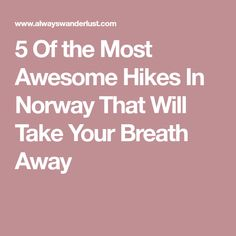 5 Of the Most Awesome Hikes In Norway That Will Take Your Breath Away