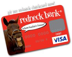 Redneck Credit Card..For when you need a new spitoon just charge it...