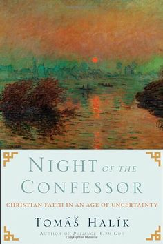 Night of the Confessor: Christian Faith in an Age of Uncertainty by Tomas Halik