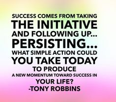 """What simple action could you take today to produce a new momentum toward success in your life?"" Tony Robbins"