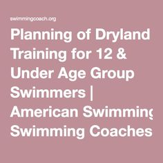 Planning of Dryland Training for 12 & Under Age Group Swimmers | American Swimming Coaches Association | Leadership • Education • Certification.  Dryland training based on the old Soviet techniques. No mercy!