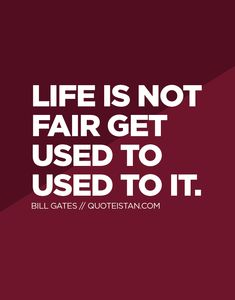 #Life is not fair get used to used to it. http://www.quoteistan.com/2016/02/life-is-not-fair-get-used-to-used-to-it.html