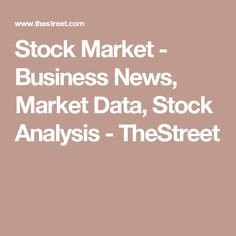 Stock Market - Business News, Market Data, Stock Analysis - TheStreet