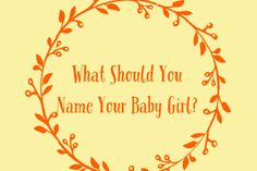 What Should You Name Your Baby Girl? - Can't decide on a name for your little one? Let us help! - Quiz