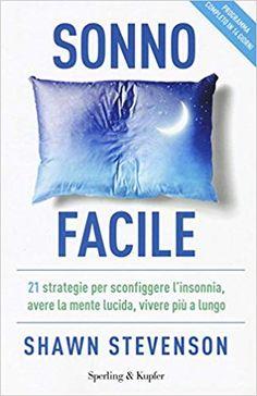 Sonno facile. 21 strategie per sconfiggere l'insonnia, avere la mente lucida, vivere più a lungo: Amazon.it: Shawn Stevenson, D. Fasic: Libri