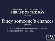 """Phrase of the Day (fancy someone's chances) Today's """"Phrase of the Day"""" is fancy someone's chances and it is a phrase meaning """"to have faith. Word 3, Word Play, Rare Words, New Words, English Idioms, English Vocabulary, Writing Skills, Writing Prompts, Phrase Meaning"""