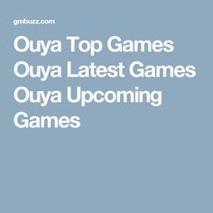 Ouya Top Games Ouya Latest Games Ouya Upcoming Games