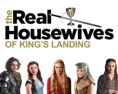 """The Real Housewives of King's Landing 