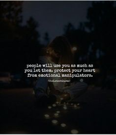 people will use you as much as you let them. protect your heart from emotional manipulators. #thelatestquote #quotes #selfish