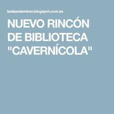 """NUEVO RINCÓN DE BIBLIOTECA """"CAVERNÍCOLA"""" Space"""