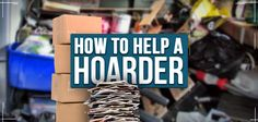 How to Help a Hoarder | What is Hoarding | Reading Resources | Tips from Professionals http://www.budgetdumpster.com/blog/help-hoarder/