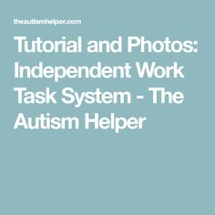 Tutorial and Photos: Independent Work Task System - The Autism Helper