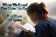 """""""Time Spent On God is Time Well Spent!"""""""