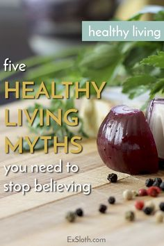 We all want to be healthy but there's so much info out there and not all of it is true. Here are 5 common healthy living myths that just aren't true. via @ExSloth | ExSloth.com