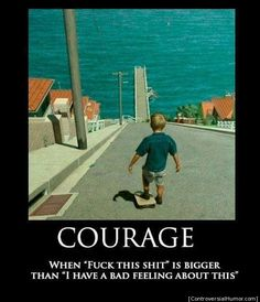 Courage - http://controversialhumor.com/courage/ #Courage, #Humor, #Meme