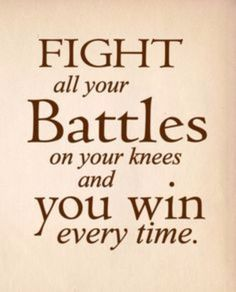"""""""Fight All Your Battles on Your Knees"""" Quote Print Art Home Buy 1 Get 1 Free Favorite Quotes, Best Quotes, Awesome Quotes, Funny Quotes, Spiritual Inspiration, Quote Prints, Christian Quotes, Christian Life, Bible Quotes"""