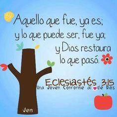 """AQUELLO QUE FUE, YA ES,  Y LO QUE PUEDE SER, FUE YA, Y DIOS RESTAURA LO QUE PASÓ"""" ECLESIASTÉS 3:15"""