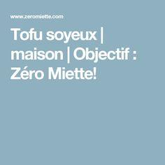 Tofu soyeux | maison | Objectif : Zéro Miette!