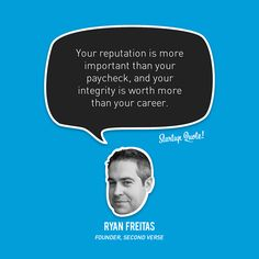 Your reputation is more important than your paycheck, and your integrity is worth more than your career. - Ryan Freitas
