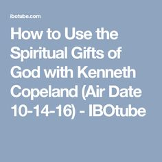 How to Use the Spiritual Gifts of God with Kenneth Copeland (Air Date 10-14-16) - IBOtube