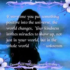 Put something positive into the universe.