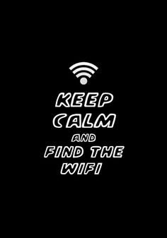 Keep Calm and Find The WiFi