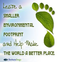 Smaller Footprint. Please vote blue and give Obama a congress that will work with him. Encourage others to do the same.