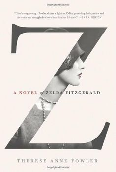 Z: A Novel of Zelda Fitzgerald by Therese Anne Fowler, http://www.amazon.com/dp/1250028655/ref=cm_sw_r_pi_dp_a7NIrb1SKVMK3