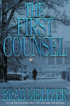 The First Counsel by Brad Meltzer: A young White House lawyer, Michael Garrick, begins dating the President's daughter, Nora Hartson. Michael thinks he can handle the pressures of the White House and all the power. Then, while together late one night, he and Nora witness something they were never meant to see—and become ensnared in a secret scheme by a White House insider that includes betrayal and murder.