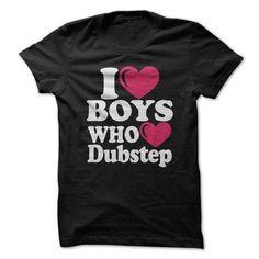 I Love Boys Who Love Dubstep Tshirt - #funny shirt #tshirt typography. BEST BUY => https://www.sunfrog.com/Music/I-Love-Boys-Who-Love-Dubstep-Tshirt.html?68278