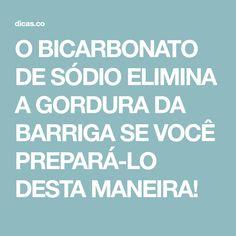 O BICARBONATO DE SÓDIO ELIMINA A GORDURA DA BARRIGA SE VOCÊ PREPARÁ-LO DESTA MANEIRA!