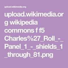 upload.wikimedia.org wikipedia commons f f5 Charles%27_Roll_-_Panel_1_-_shields_1_through_81.png