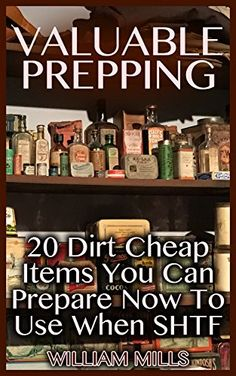 Valuable Prepping:  20 Dirt Cheap Items You Can Prepare Now To Use When SHTF, http://www.amazon.com/gp/product/B075T8L4L6/ref=cm_sw_r_pi_eb_DutYzb8YNVCPM