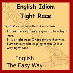 It is a very ________ race. I do not know who will win. 1. close 2. tight 3. both  #EnglishIdioms