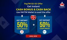 Pay through your PayTM wallet and get 50% Cash Bonus to your Classic Rummy + 50% Cash back to your PayTM accounts. Hurry!