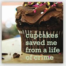 cupcakes saved me from a life of crime -