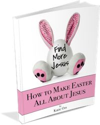 Find More Jesus by Katie Orr...  (Christ-Centered Easter)... great little ebook-guide of Bible readings and simple activities for helping your younger children discover that Easter is all about Jesus!  (If viewing from mobile device, link may appear at the bottom.)
