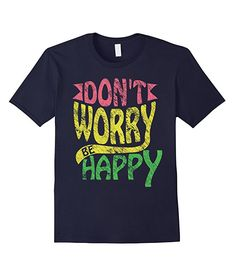Don't Worry Be Happy T-Shirt  Great gift idea for anyone! Bob Marley Quotes Bobby McFerrin song Quotes